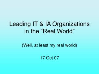 "Leading IT & IA Organizations in the ""Real World"""