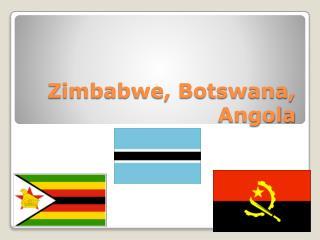 Zimbabwe, Botswana, Angola