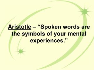 "Aristotle  – ""Spoken words are the symbols of your mental experiences."""