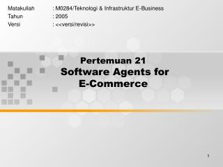 Pertemuan 21 Software Agents for  E-Commerce