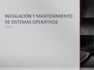 INSTALACIÓN Y MANTENIMIENTO DE SISTEMAS OPERATIVOS