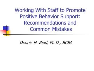 Working With Staff to Promote Positive Behavior Support: Recommendations and  Common Mistakes