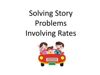 Solving Story Problems Involving  Rates