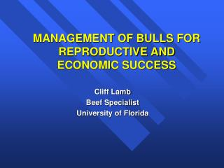 MANAGEMENT OF BULLS FOR REPRODUCTIVE AND ECONOMIC SUCCESS