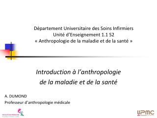 Introduction à l ' anthropologie de la maladie et de la santé A. DUMOND