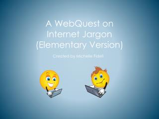A  WebQuest  on  Internet  Jargon (Elementary Version)