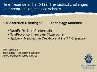 TelePresence  in the K-12s: The distinct challenges  and  opportunities in public schools
