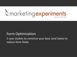 Form Optimization 3  case  studies to convince your boss (and Sales) to reduce form fields