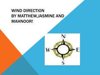 Wind direction BY  Matthew,jasmine  and  mahnoor !