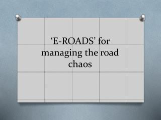 'E-ROADS' for  managing the road chaos