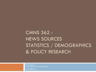 CMNS 362 -  News sources Statistics / demographics & policy research