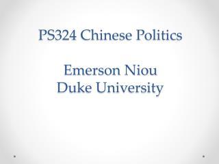 PS324 Chinese Politics Emerson Niou Duke University