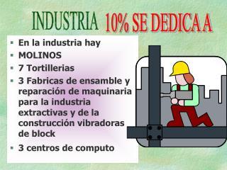 En la industria hay MOLINOS 7 Tortillerias