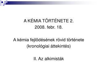 A KÉMIA TÖRTÉNETE 2. 2008. febr. 18. A kémia fejlődésének rövid története