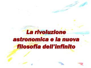 La rivoluzione astronomica e la nuova filosofia dell�infinito