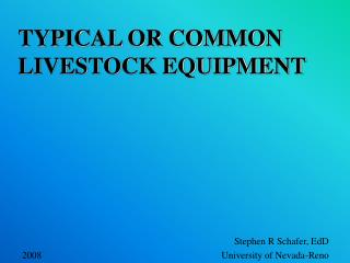 TYPICAL OR COMMON LIVESTOCK EQUIPMENT