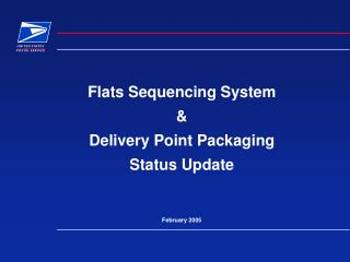 Flats Sequencing System   Delivery Point Packaging Status Update   February 2005