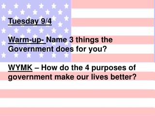 Tuesday 9/4 Warm-up-  Name 3 things the Government does for you?