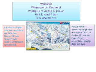 Workshop  Wintersport in Oostenrijk Vrijdag 10 of vrijdag 17 januari Unit 1, vanaf 5 jaar
