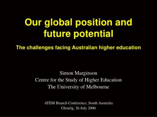 Our global position and future potential  The challenges facing Australian higher education