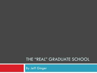 "The ""real"" Graduate School"
