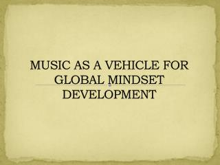 MUSIC AS A VEHICLE FOR GLOBAL MINDSET DEVELOPMENT