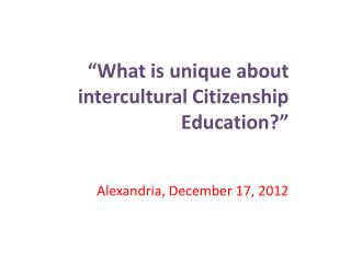 """What is unique about intercultural Citizenship Education?"" Alexandria, December 17, 2012"