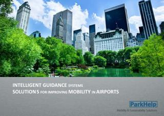 INTELLIGENT GUIDANCE  SYSTEMS SOLUTION	S  FOR IMPROVING  MOBILITY  IN  AIRPORTS