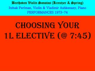 CHOOSING YOUR  1L ELECTIVE (@ 7:45)
