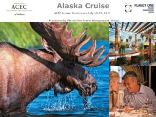 Alaska Cruise ACEC Annual Conference July 15-22, 2011   Presented by Planet One Travel Management Group