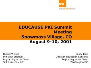 EDUCAUSE PKI Summit Meeting Snowmass Village, CO August 9-10, 2001
