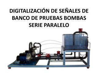 DIGITALIZACIÓN DE SEÑALES DE BANCO DE PRUEBAS BOMBAS SERIE PARALELO