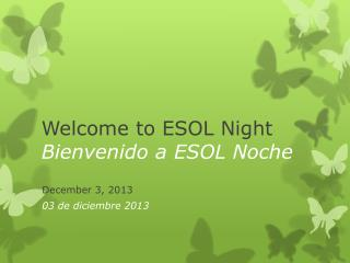 Welcome to ESOL Night Bienvenido a ESOL Noche