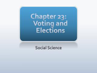 Chapter 23: Voting and Elections