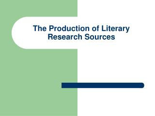 The Production of Literary Research Sources