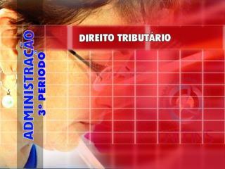 DISCIPLINA: DIREITO TRIBUTÁRIO AULA 01 – O DIREITO TRIBUTÁRIO PROFESSORES: ALINE MARTINS