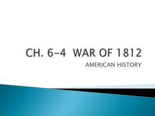 CH. 6-4  WAR OF 1812