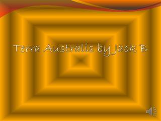 Terra  A ustralis  by Jack B