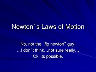Newton � s Laws of Motion