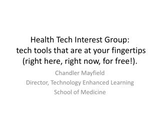 Chandler Mayfield Director, Technology Enhanced Learning School of Medicine