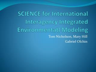 SCIENCE for International Interagency Integrated  Environmentatl  Modeling