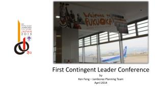 First Contingent Leader Conference by Ken Feng � Jamboree Planning Team April 2014