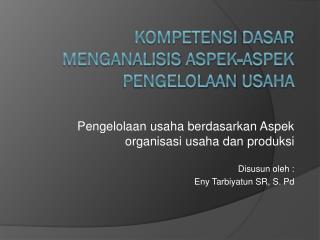 Kompetensi dasar menganalisis aspek-aspek pengelolaan usaha