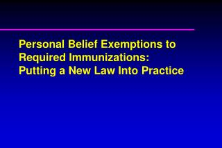 Personal Belief Exemptions to Required Immunizations:  Putting  a New Law Into Practice