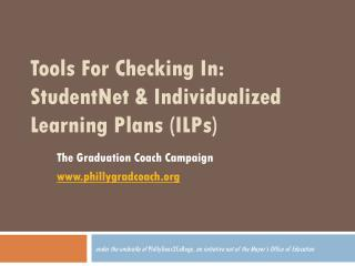 Tools For Checking In: StudentNet  & Individualized Learning Plans (ILPs)