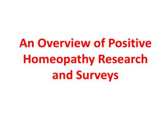 An Overview of Positive Homeopathy Research and Surveys