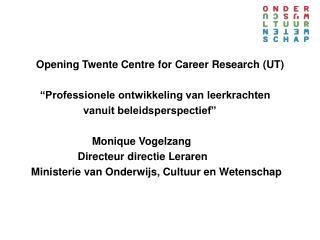 """Opening Twente Centre for Career Research (UT)    """"Professionele ontwikkeling van leerkrachten"""
