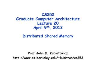 CS252 Graduate Computer Architecture Lecture 20 April  9 th ,  2012 Distributed Shared Memory