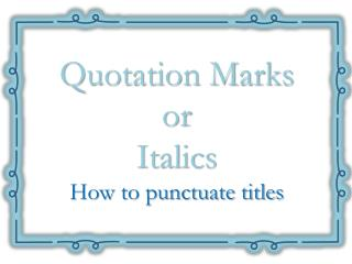 Quotation Marks  or  Italics How to punctuate titles
