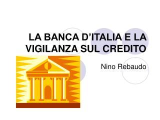 LA BANCA D'ITALIA E LA VIGILANZA SUL CREDITO